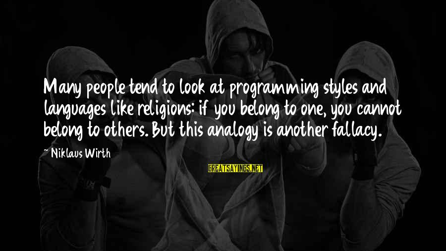 Niklaus Sayings By Niklaus Wirth: Many people tend to look at programming styles and languages like religions: if you belong