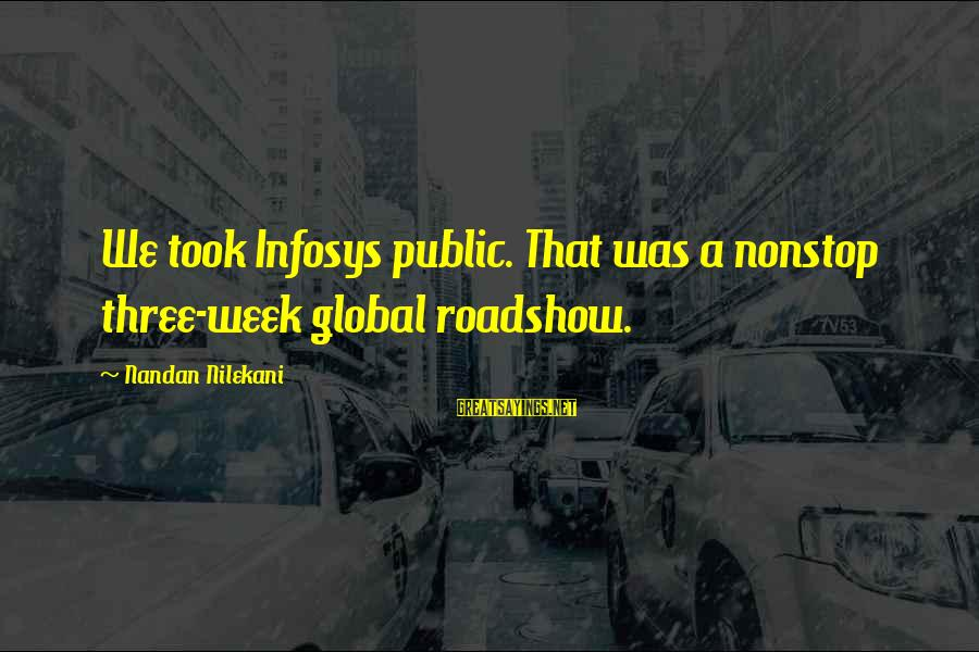 Nilekani Sayings By Nandan Nilekani: We took Infosys public. That was a nonstop three-week global roadshow.