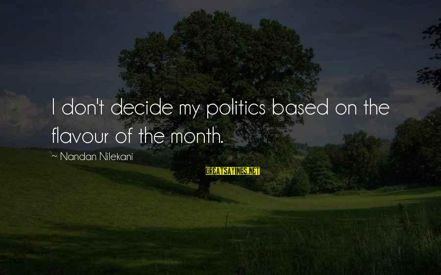 Nilekani Sayings By Nandan Nilekani: I don't decide my politics based on the flavour of the month.