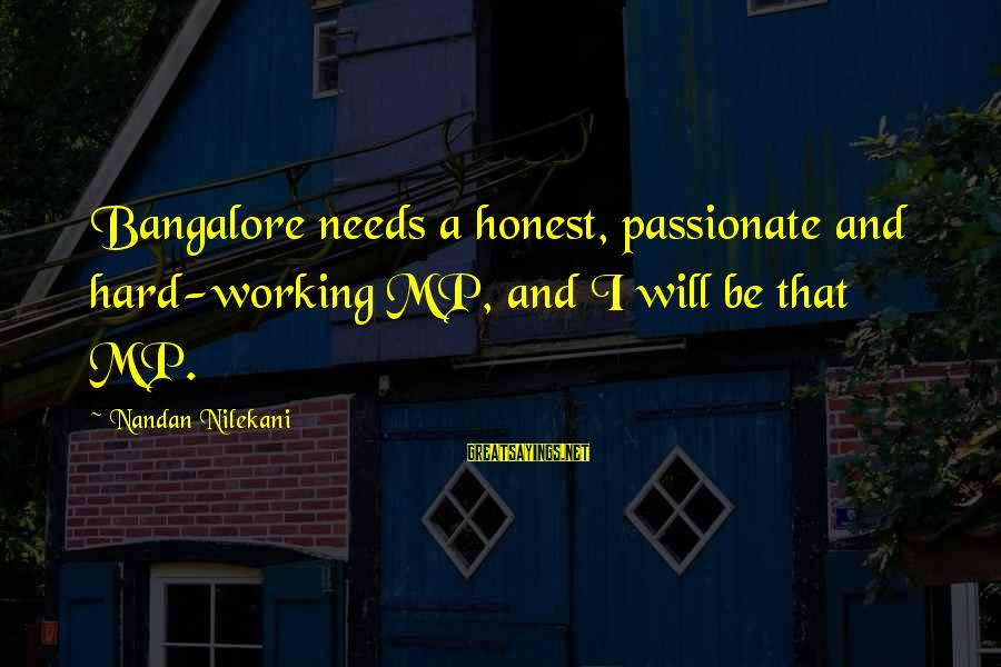 Nilekani Sayings By Nandan Nilekani: Bangalore needs a honest, passionate and hard-working MP, and I will be that MP.