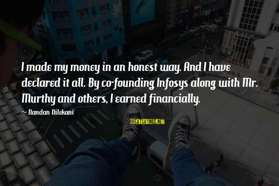 Nilekani Sayings By Nandan Nilekani: I made my money in an honest way. And I have declared it all. By