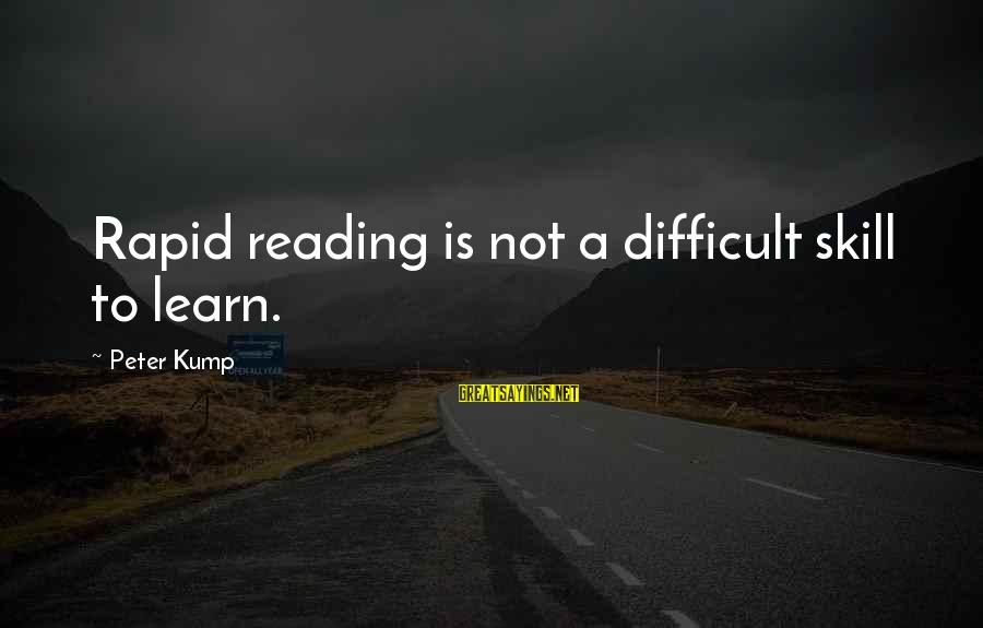 Nilekani Sayings By Peter Kump: Rapid reading is not a difficult skill to learn.