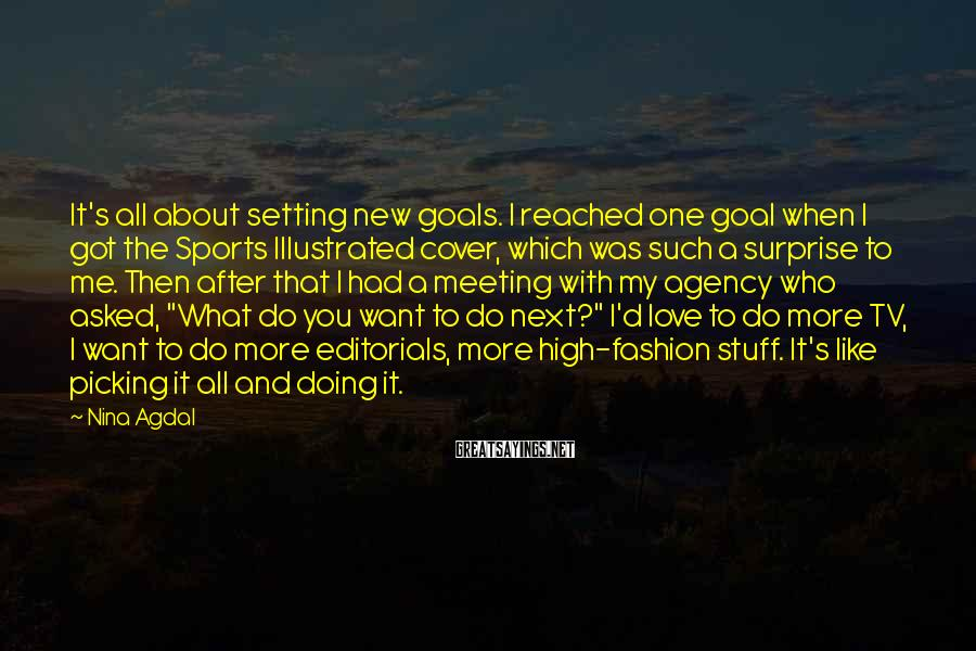 Nina Agdal Sayings: It's all about setting new goals. I reached one goal when I got the Sports