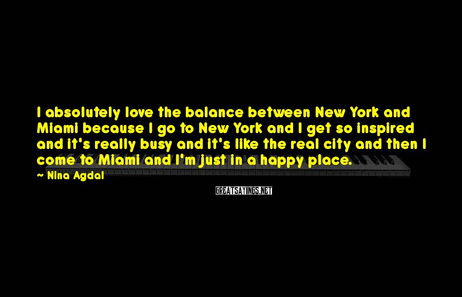 Nina Agdal Sayings: I absolutely love the balance between New York and Miami because I go to New