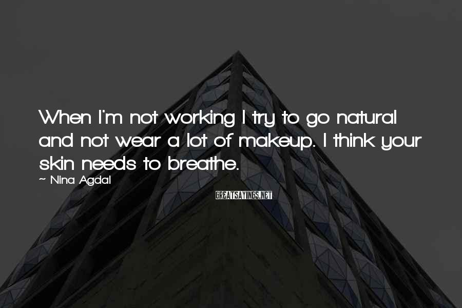 Nina Agdal Sayings: When I'm not working I try to go natural and not wear a lot of