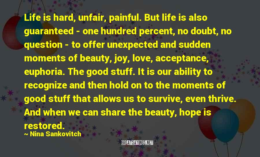 Nina Sankovitch Sayings: Life is hard, unfair, painful. But life is also guaranteed - one hundred percent, no
