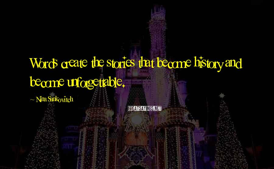 Nina Sankovitch Sayings: Words create the stories that become history and become unforgettable.