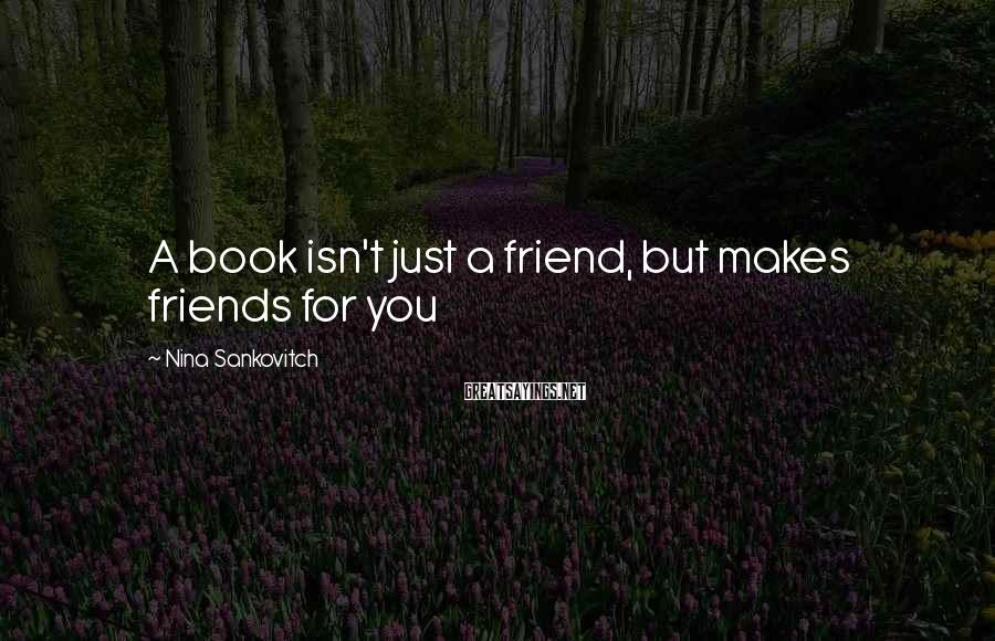 Nina Sankovitch Sayings: A book isn't just a friend, but makes friends for you