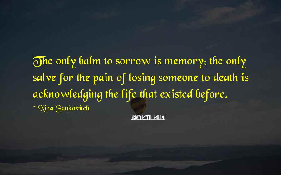Nina Sankovitch Sayings: The only balm to sorrow is memory; the only salve for the pain of losing