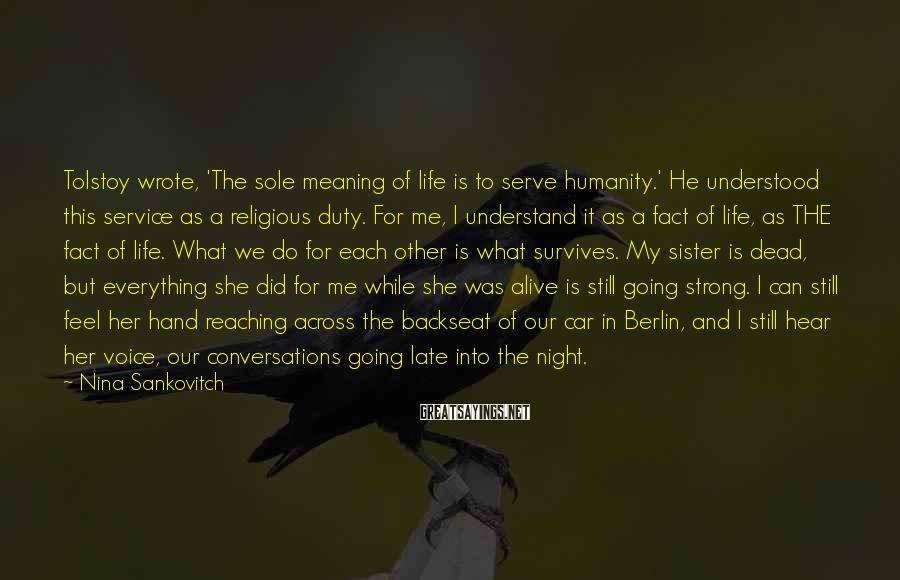 Nina Sankovitch Sayings: Tolstoy wrote, 'The sole meaning of life is to serve humanity.' He understood this service