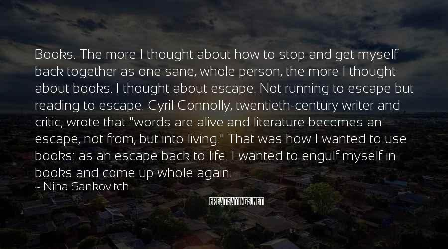 Nina Sankovitch Sayings: Books. The more I thought about how to stop and get myself back together as