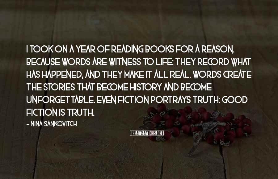 Nina Sankovitch Sayings: I took on a year of reading books for a reason. Because words are witness