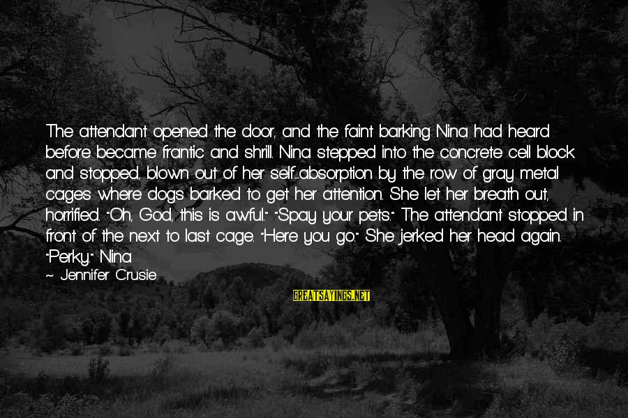 Nina Sayings By Jennifer Crusie: The attendant opened the door, and the faint barking Nina had heard before became frantic