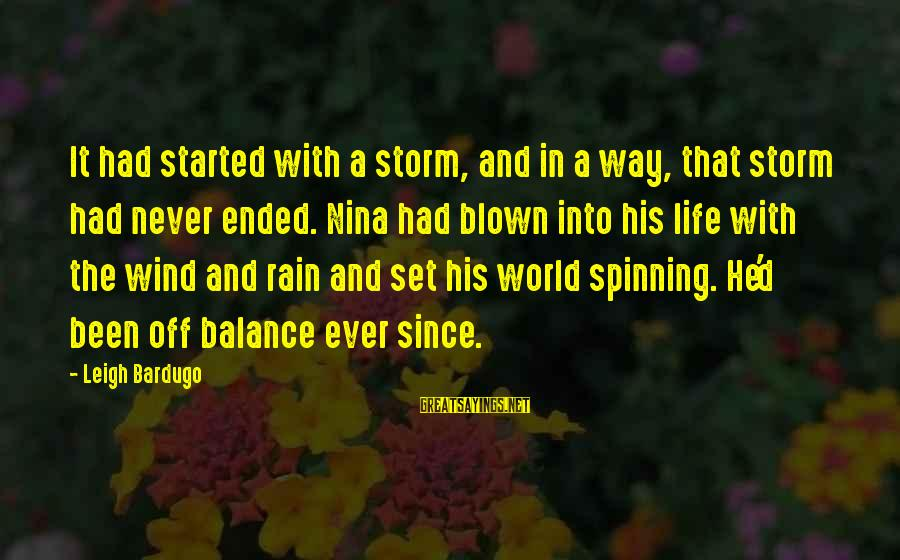 Nina Sayings By Leigh Bardugo: It had started with a storm, and in a way, that storm had never ended.
