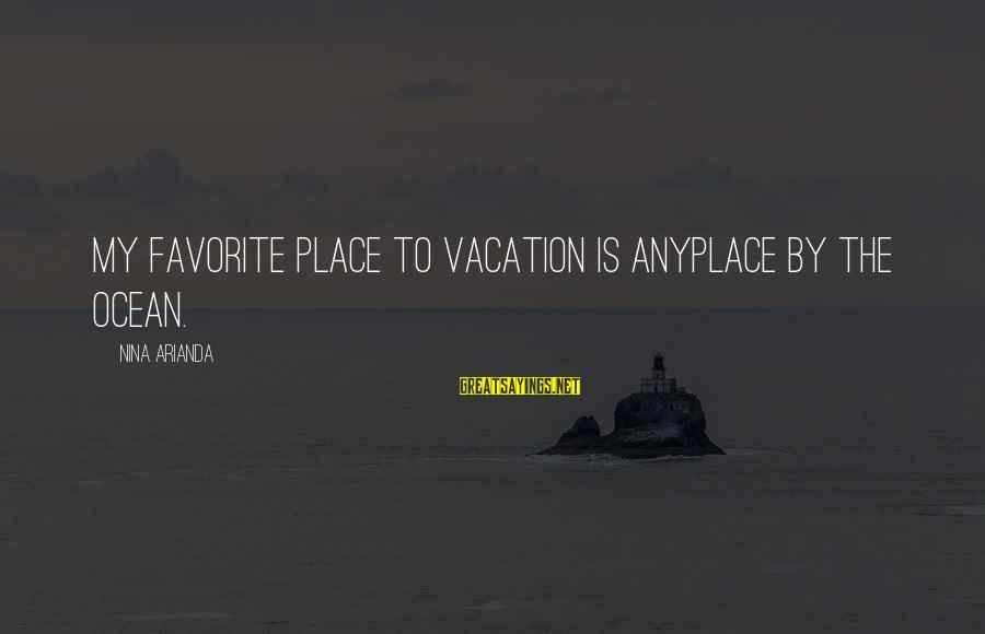Nina Sayings By Nina Arianda: My favorite place to vacation is anyplace by the ocean.
