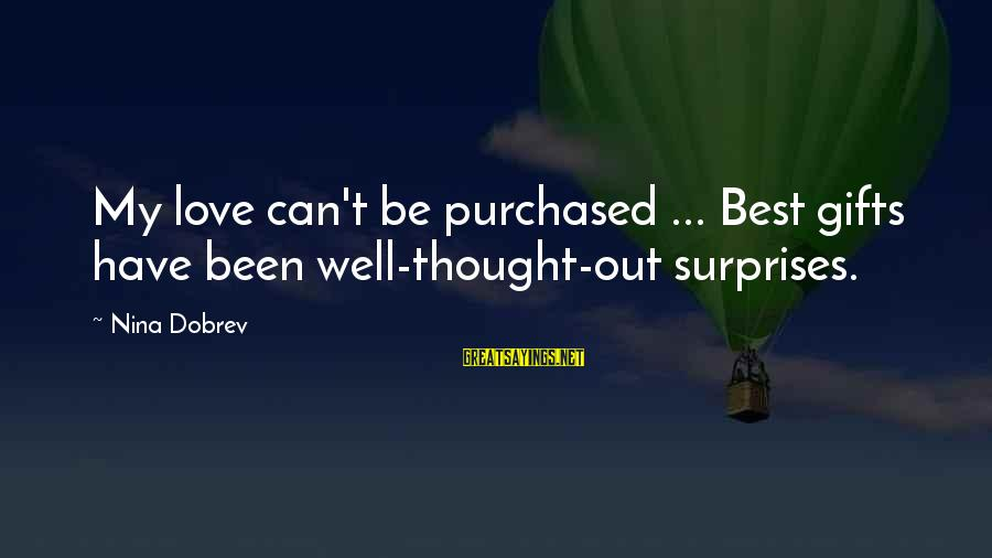 Nina Sayings By Nina Dobrev: My love can't be purchased ... Best gifts have been well-thought-out surprises.