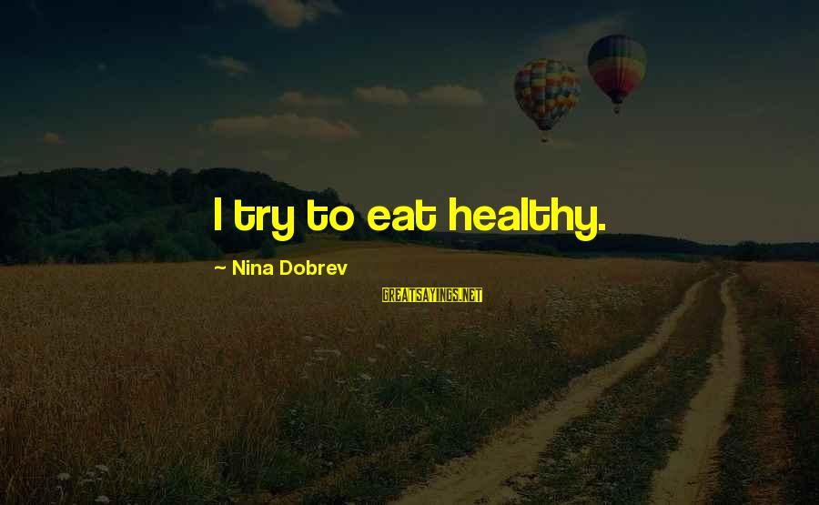 Nina Sayings By Nina Dobrev: I try to eat healthy.
