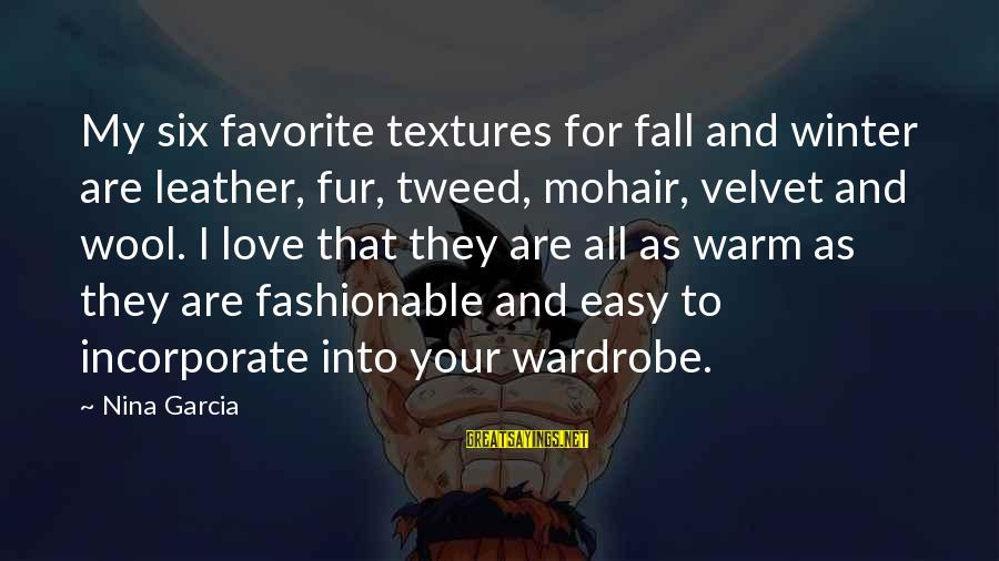 Nina Sayings By Nina Garcia: My six favorite textures for fall and winter are leather, fur, tweed, mohair, velvet and