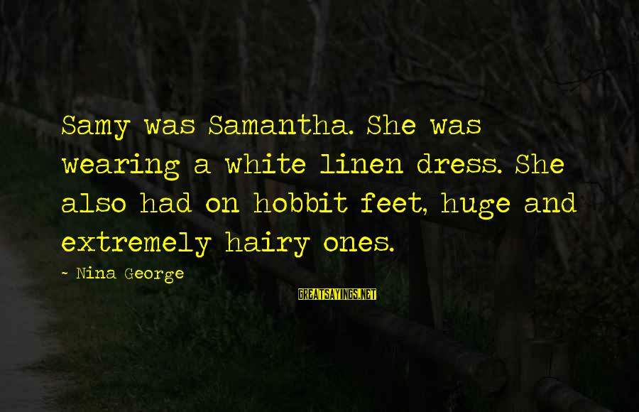 Nina Sayings By Nina George: Samy was Samantha. She was wearing a white linen dress. She also had on hobbit