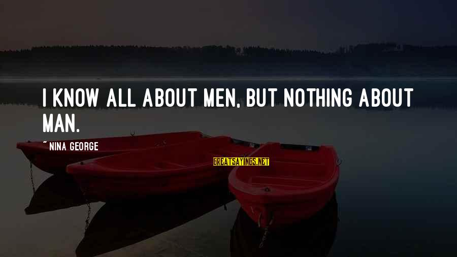 Nina Sayings By Nina George: I know all about men, but nothing about man.
