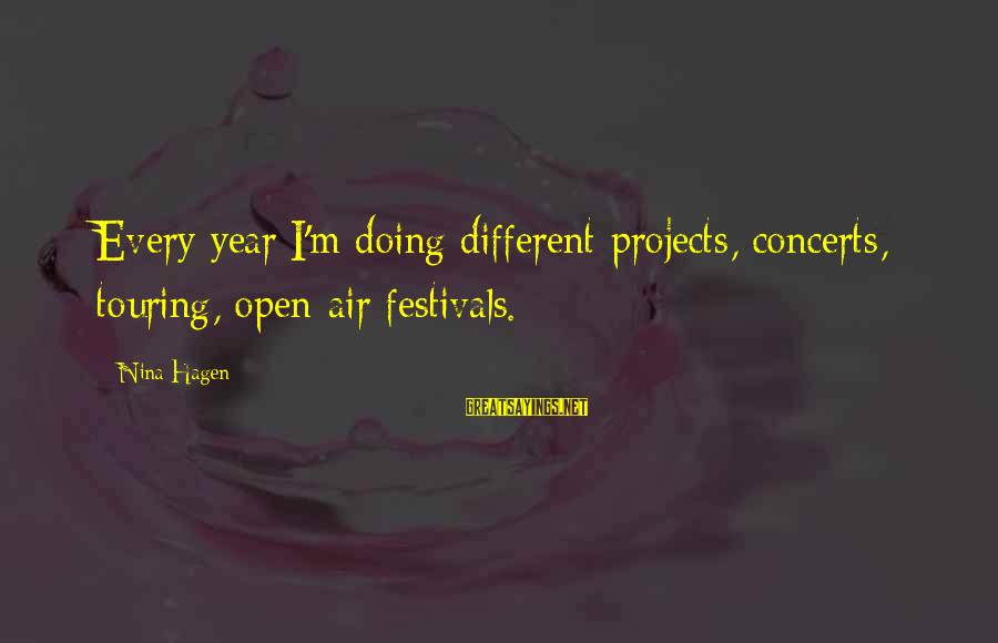 Nina Sayings By Nina Hagen: Every year I'm doing different projects, concerts, touring, open-air festivals.
