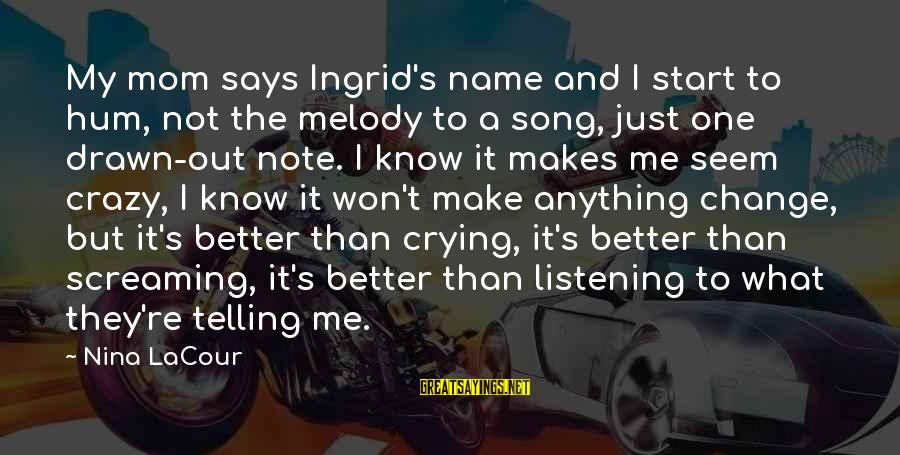 Nina Sayings By Nina LaCour: My mom says Ingrid's name and I start to hum, not the melody to a
