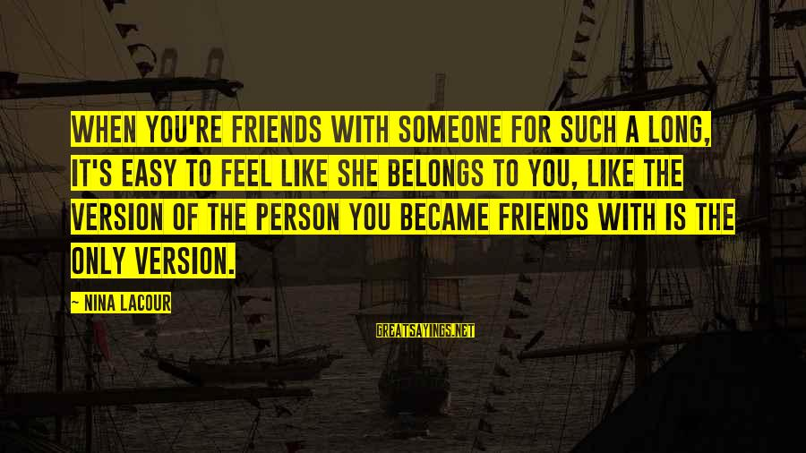 Nina Sayings By Nina LaCour: When you're friends with someone for such a long, it's easy to feel like she