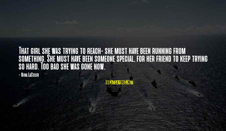 Nina Sayings By Nina LaCour: That girl she was trying to reach- she must have been running from something. She
