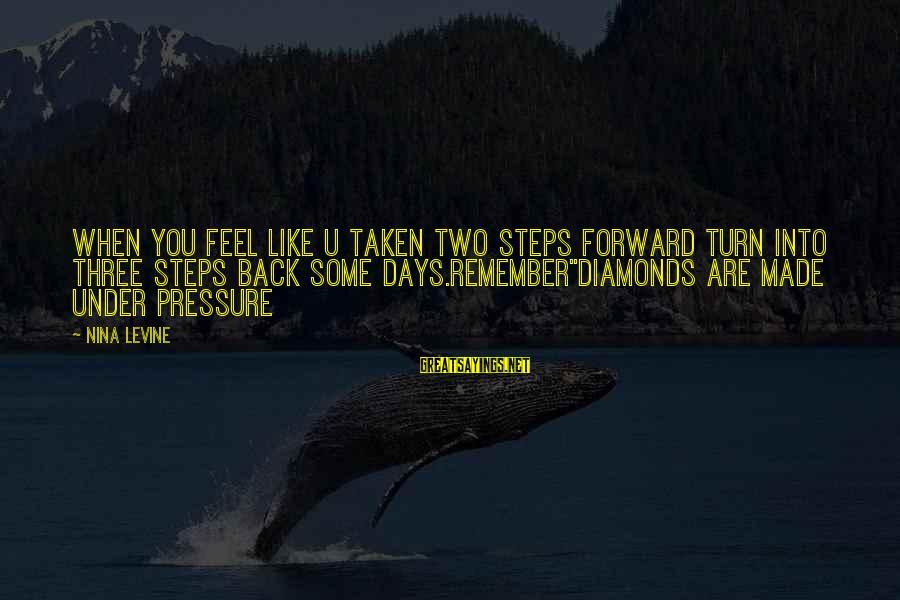 Nina Sayings By Nina Levine: When you feel like u taken two steps forward turn into three steps back some
