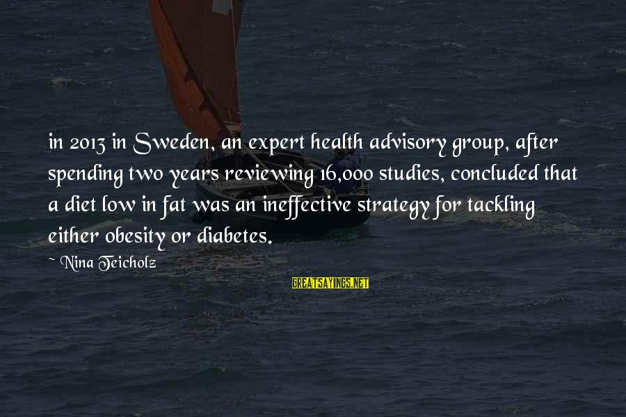 Nina Sayings By Nina Teicholz: in 2013 in Sweden, an expert health advisory group, after spending two years reviewing 16,000