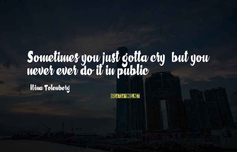 Nina Sayings By Nina Totenberg: Sometimes you just gotta cry, but you never,ever do it in public.