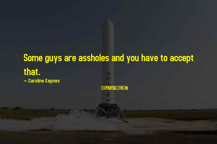 Ninjas In Pyjamas Sayings By Caroline Kepnes: Some guys are assholes and you have to accept that.
