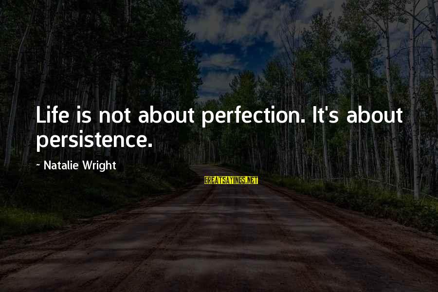 Ninjas In Pyjamas Sayings By Natalie Wright: Life is not about perfection. It's about persistence.