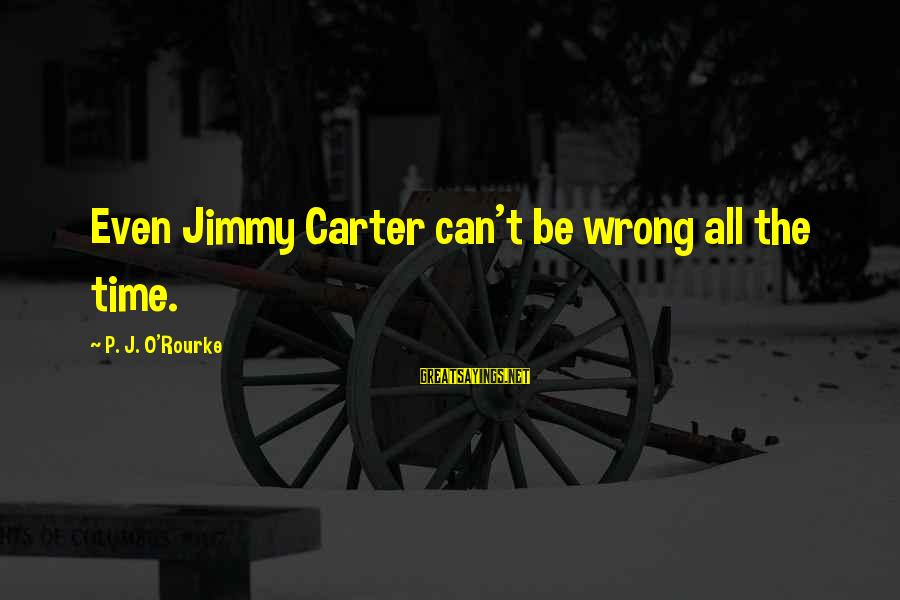 Ninjas In Pyjamas Sayings By P. J. O'Rourke: Even Jimmy Carter can't be wrong all the time.
