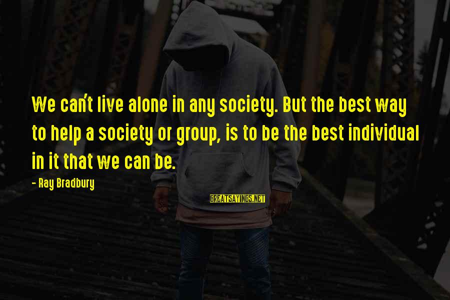 Ninjas In Pyjamas Sayings By Ray Bradbury: We can't live alone in any society. But the best way to help a society