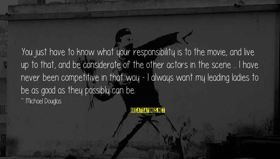 Ninna Sayings By Michael Douglas: You just have to know what your responsibility is to the movie, and live up
