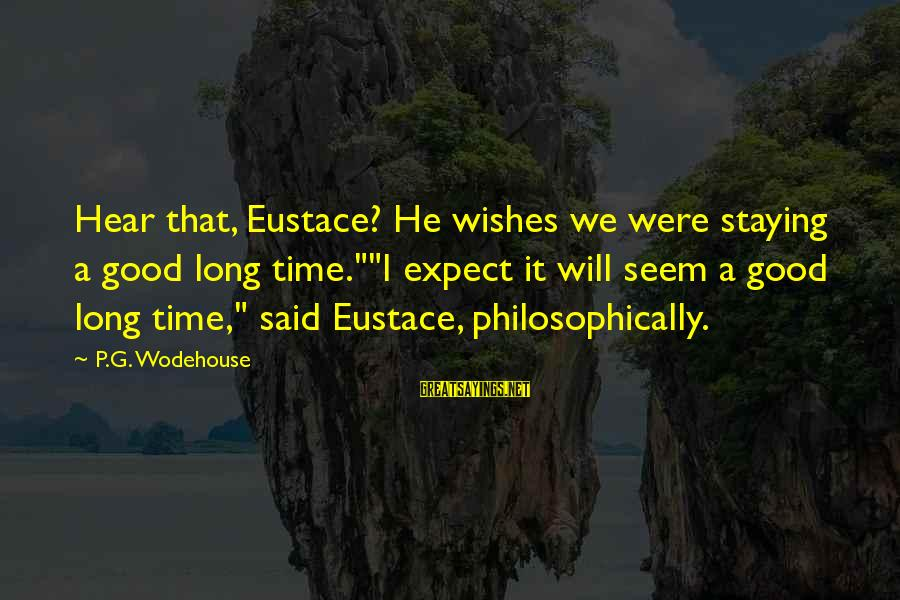 """Ninna Sayings By P.G. Wodehouse: Hear that, Eustace? He wishes we were staying a good long time.""""""""I expect it will"""