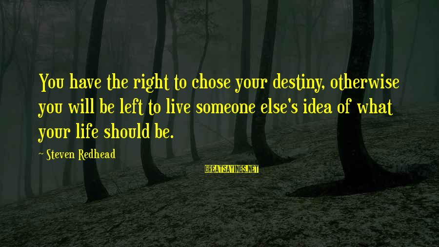 Ninna Sayings By Steven Redhead: You have the right to chose your destiny, otherwise you will be left to live