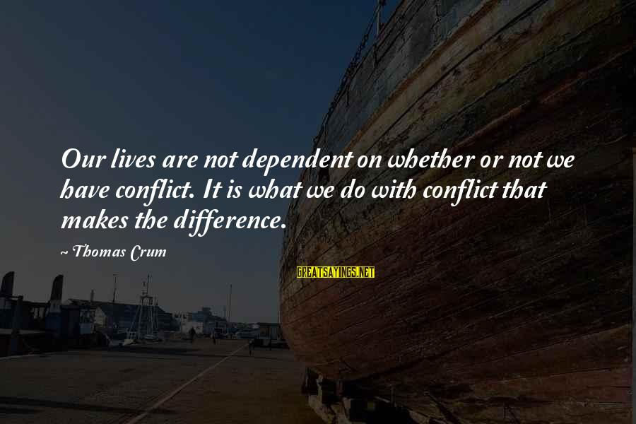 Ninna Sayings By Thomas Crum: Our lives are not dependent on whether or not we have conflict. It is what