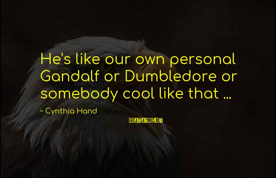 Ninth Amendment Sayings By Cynthia Hand: He's like our own personal Gandalf or Dumbledore or somebody cool like that ...