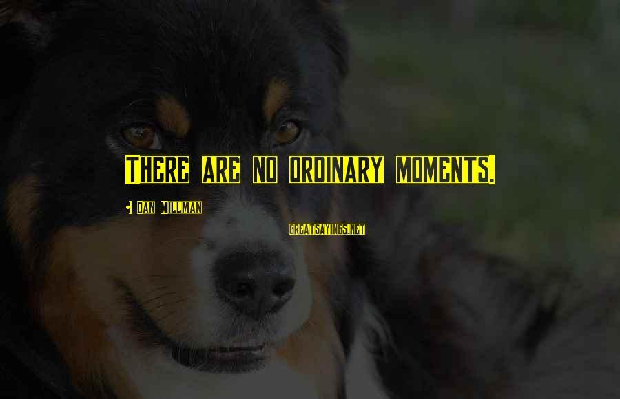 Ninth Amendment Sayings By Dan Millman: There are no ordinary moments.