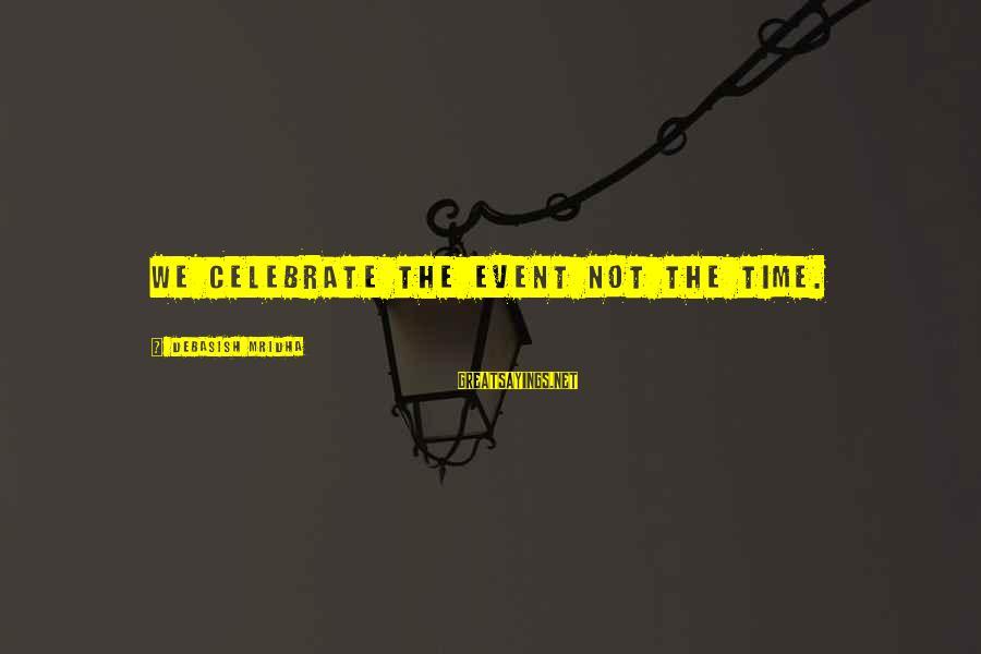 Nip Fab Sayings By Debasish Mridha: We celebrate the event not the time.