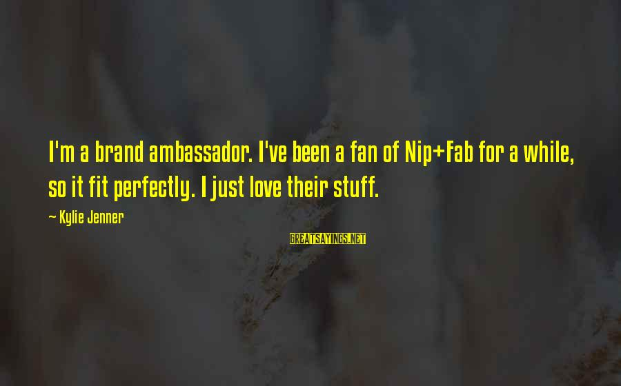 Nip Fab Sayings By Kylie Jenner: I'm a brand ambassador. I've been a fan of Nip+Fab for a while, so it