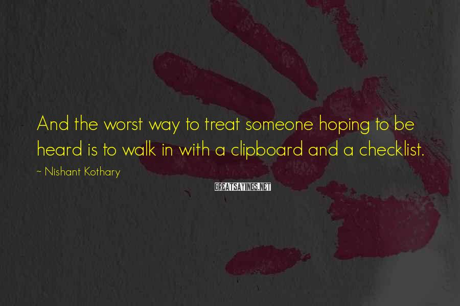 Nishant Kothary Sayings: And the worst way to treat someone hoping to be heard is to walk in