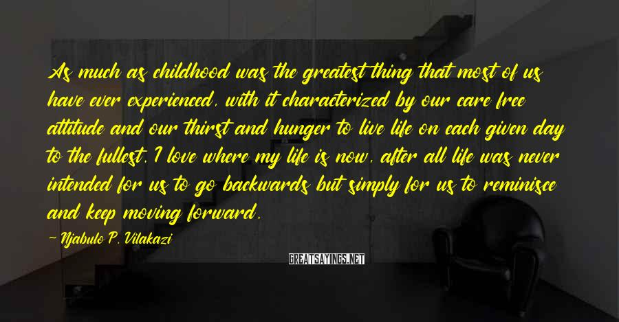 Njabulo P. Vilakazi Sayings: As much as childhood was the greatest thing that most of us have ever experienced,