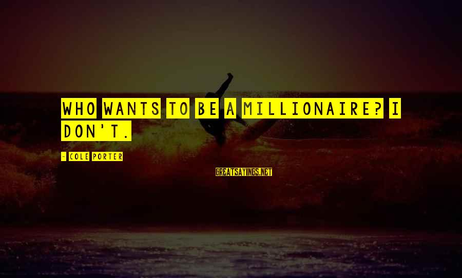 Nme Noel Gallagher Sayings By Cole Porter: Who Wants to Be a Millionaire? I don't.