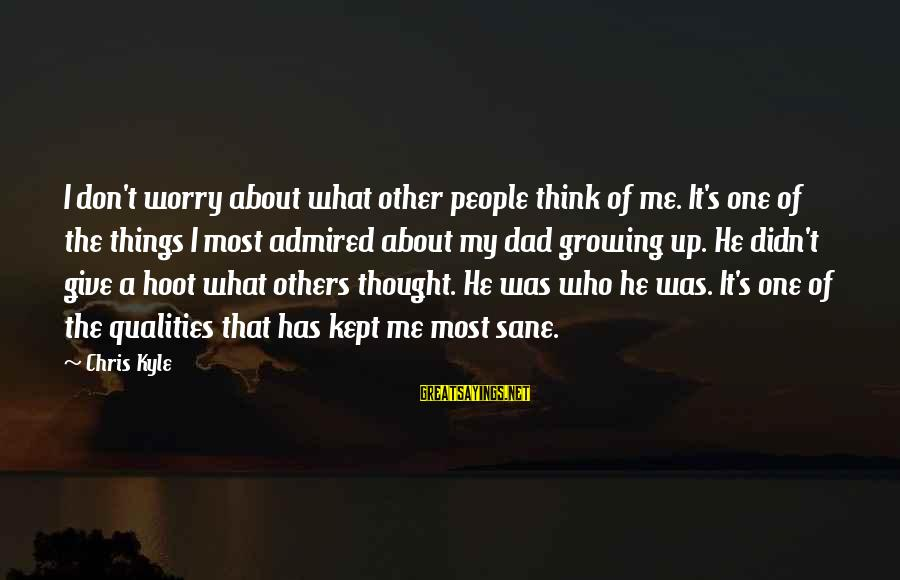 No 1 Dad Sayings By Chris Kyle: I don't worry about what other people think of me. It's one of the things