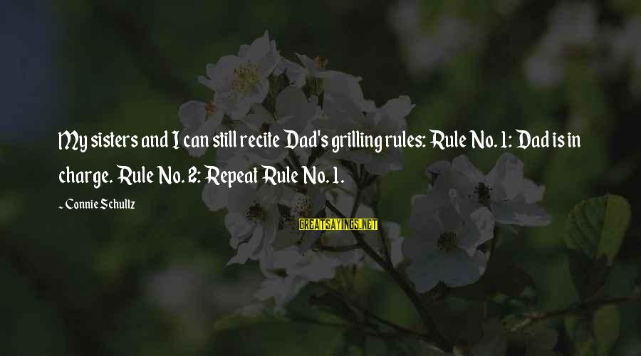 No 1 Dad Sayings By Connie Schultz: My sisters and I can still recite Dad's grilling rules: Rule No. 1: Dad is