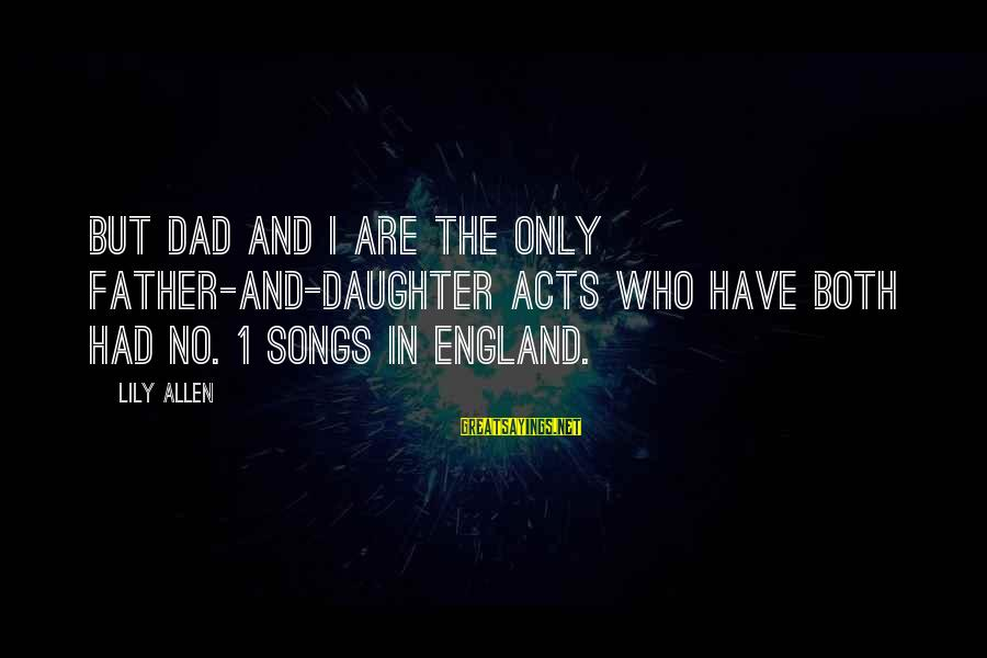 No 1 Dad Sayings By Lily Allen: But Dad and I are the only father-and-daughter acts who have both had No. 1