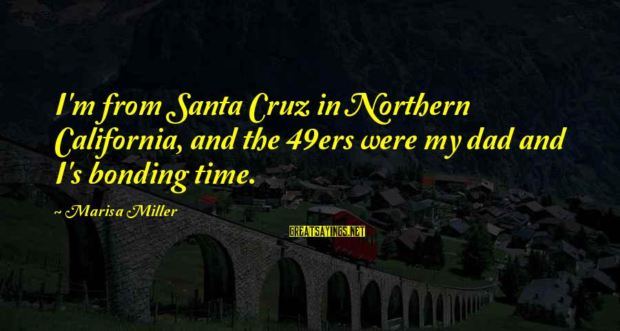 No 1 Dad Sayings By Marisa Miller: I'm from Santa Cruz in Northern California, and the 49ers were my dad and I's